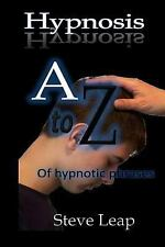 Hypnosis : The a to Z of Hypnotic Words and Phrases by Steve Leap (2013,...