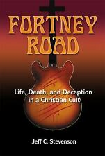 Fortney Road : Life, Death, and Deception in a Christian Cult by Jeff C....