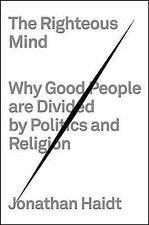 The Righteous Mind: Why Good People Are Divided by Politics and Religion by...