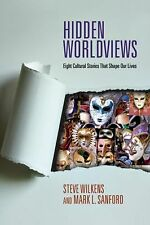 Hidden Worldviews : Eight Cultural Stories That Shape Our Lives by Steve...
