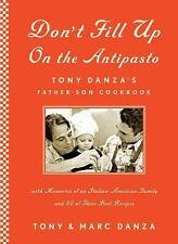 Don't Fill up on the Antipasto : Tony Danza's Father-Son Cookbook by Tony...