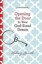 Opening the Door to Your God-Sized Dream : 40 Days of Encouragement for Your...