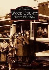 Images of America: Wood County West Virginia by Betty Leavengood (2002,...