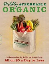 Wildly Affordable Organic: Eat Fabulous Food, Get Healthy, and Save the Planet-