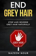 End Grey Hair : Stop and Reverse Grey Naturally by Nazeem Nour (2016, Paperback)