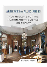 Artifacts and Allegiances: How Museums Put the Nation and the World on Display,
