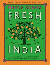 Fresh India: 130 Quick, Easy and Delicious Recipes for Every Day by Meera...