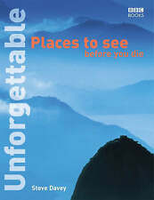 Unforgettable Places to See Before You Die by Steve Davey (Paperback, 2004)