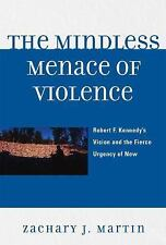 The Mindless Menace of Violence: Robert F. Kennedy's Vision and the Fierce Urgen