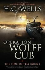 The Time to Tell: Operation Wolfe Cub : The Time to Tell by H Wells (2013,...