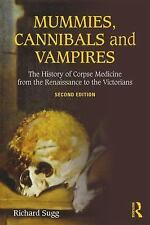 Mummies, Cannibals and Vampires : The History of Corpse Medicine from the...