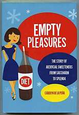 Empty Pleasures The Story of Artificial Sweeteners from Saccharin to Splenda 1st