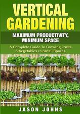Inspiring Gardening Ideas: Vertical Gardening - Maximum Producitivity,...