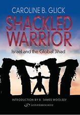 Shackled Warrior: Israel and the Global Jihad by Caroline Glick