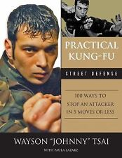 Practical Kung-Fu Street Defense: 100 Ways to Stop an Attacker in Five Moves or