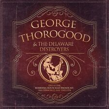 GEORG THOROGOOD & THE DELAWARE DESTROYERS -LIVE AT THE BOARDING HOUSE  CD NEW+