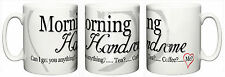"""Morning Handsome"" Funny Mug Boy Friend Husband Gift Christmas"