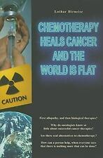 Chemotherapy Heals Cancer and the World is Flat by Hirneise, Lothar