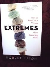 EXTREMES by Robert Eaton- How to Keep Your Virtues from Becoming Vices- LDS BOOK