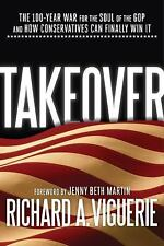 Takeover: The 100-Year War for the Soul of the GOP and How Conservatives Can Fin