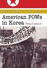 Cold Days in Hell : American POWs in Korea 141 by William Clark Latham (2013,...