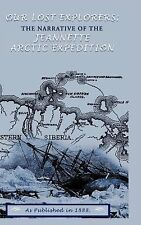 Our Lost Explorers : The Narrative of the Jeanette Arctic Expedition by...