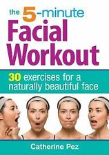 The 5-Minute Facial Workout : 30 Exercises for a Naturally Beautiful Face by...