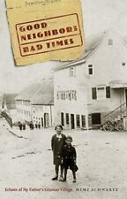 Good Neighbors, Bad Times : Echoes of My Father's German Village by Mimi...