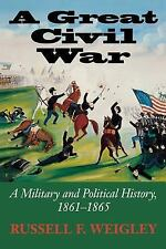 A Great Civil War : A Military and Political History, 1861-1865 by Russell F....