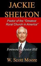Jackie Shelton : Pastor of the Greatest Rural Church in America by W. Scott...
