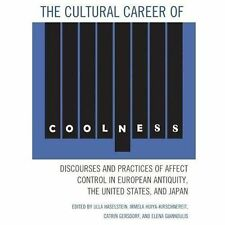 The Cultural Career of Coolness : Discourses and Practices of Affect Control...