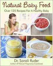 Natural Baby Food : Over 125 Recipes for a Healthy Baby by Sonali Ruder...