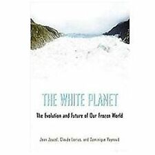 The White Planet: The Evolution and Future of Our Frozen World, Raynaud, Dominiq