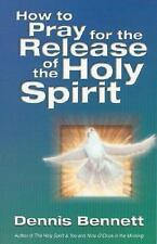 How To Pray For Release Of The Holy Spirit by Dennis J Bennett