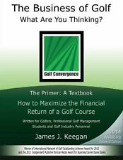 The Business of Golf What Are You Thinking?: The Primer - A Textbook: How to Max
