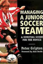 Managing a Junior Soccer Team: A Survival Quide for the Novice by Peter Gripton…