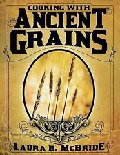 Cooking with Ancient Grains by Laura McBride (2013, Paperback)