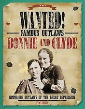 Wanted! Famous Outlaws: Bonnie and Clyde : Notorious Outlaws of the Great...