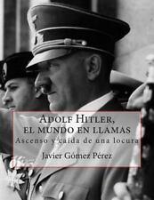 Adolf Hitler, el Mundo en Llamas by Javier Perez (2014, Paperback)