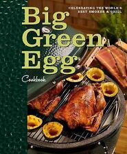 Big Green Egg Cookbook: Celebrating the Ultimate Cooking Experience, Egg, Big Gr