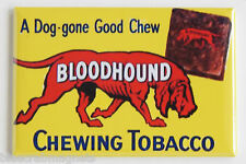 Bloodhound Chewing Tobacco FRIDGE MAGNET (2 x 3 inches) sign dog