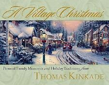 A Village Christmas: Personal Family Memories and Holiday Traditions Kinkade, T