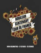Rouleur Centenary Tour de France: 3404 Kilometres, 21 Stages, 21 Stories:...