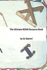 The Ultimate Bdsm Resource Book by Bamm, Sir (Author) 9781492243250