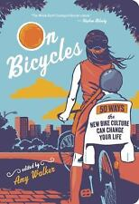 On Bicycles: 50 Ways the New Bike Culture Can Change Your Life, , Excellent Book