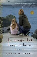 The Things That Keep Us Here: A Novel (Random House Reader's Circle) Buckley, C