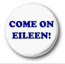 COME ON EILEEN - 1 inch / 25mm Button Badge - Novelty Dexys Midnight Runners 80s