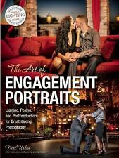 The Art of Engagement Portraiture : Lighting, Posing and Postproduction for...