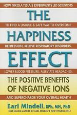 The Happiness Effect : The Positive Benefits of Negative Ions by Earl Mindell...