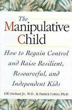 THe Manipulative Child : How to Regain Control and Raise Resilient, Resourceful,